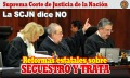 La SCJN dice NO a las reformas estatales sobre Secuestros y Trat